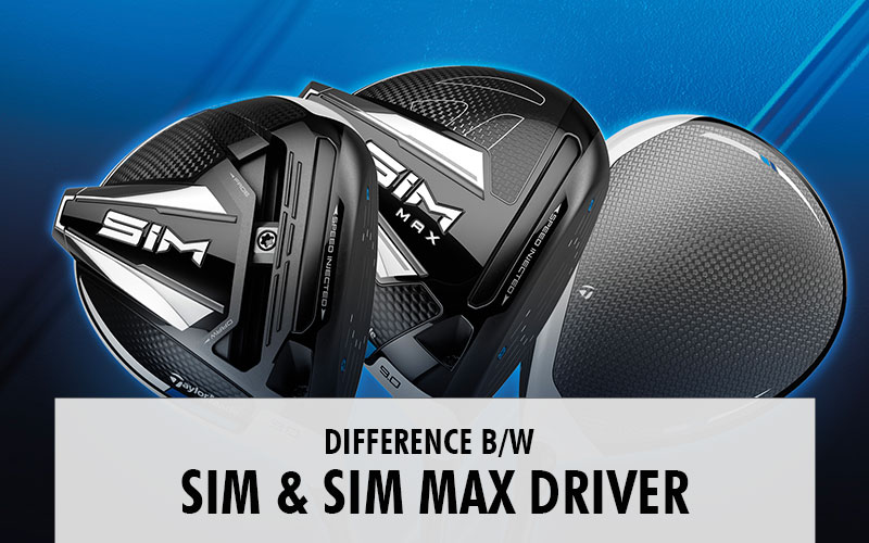 TaylorMade SIM vs SIM Max Drivers: What's the Difference?