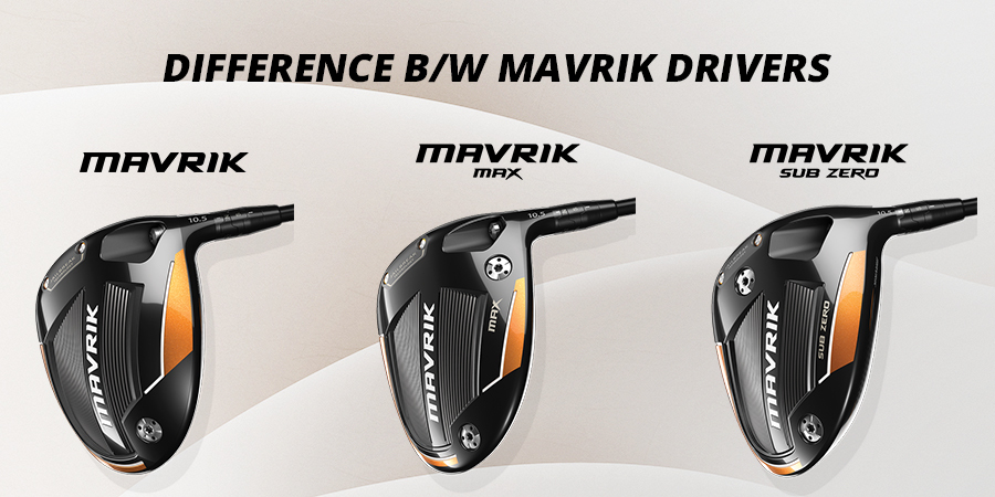 Callaway Mavrik, Mavrik Max, Mavrik Sub Zero – What's the difference?